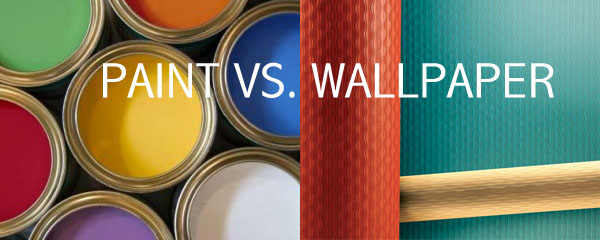 Paint V.S. Wallpaper